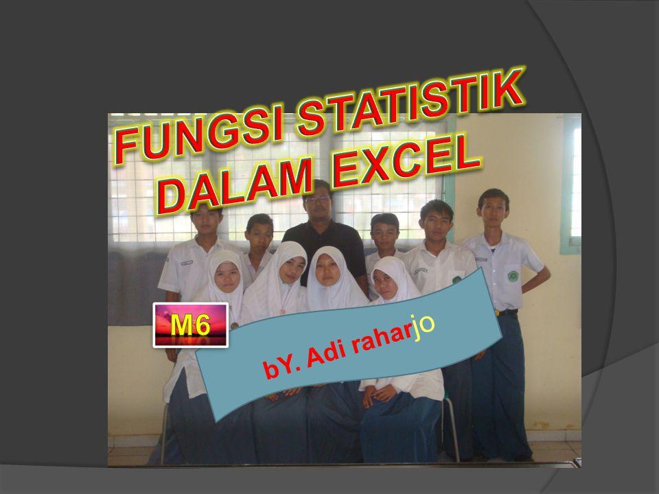 Fungsi-Fungsi Statistik dalam Excel dan Contoh Penggunaannya Function (fungsi) adalah sederetan atau sekumpulan formula yang sudah disediakan oleh Excel untuk melakukan operasi tertentu dengan menggunakan nilai yang disebut argument.