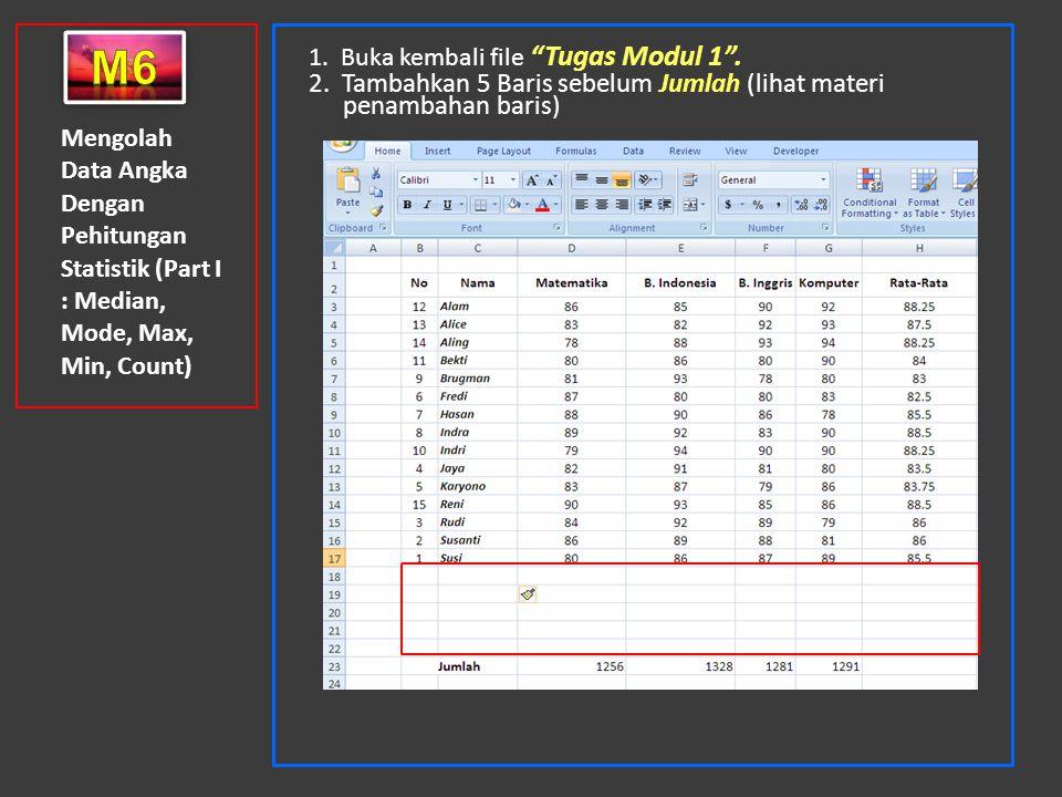 """Mengolah Data Angka Dengan Pehitungan Statistik (Part I : Median, Mode, Max, Min, Count) 1. Buka kembali file """"Tugas Modul 1"""". 2. Tambahkan 5 Baris se"""