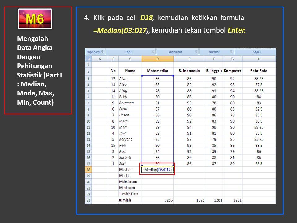 Mengolah Data Angka Dengan Pehitungan Statistik (Part I : Median, Mode, Max, Min, Count) 4. Klik pada cell D18, kemudian ketikkan formula =Median(D3:D