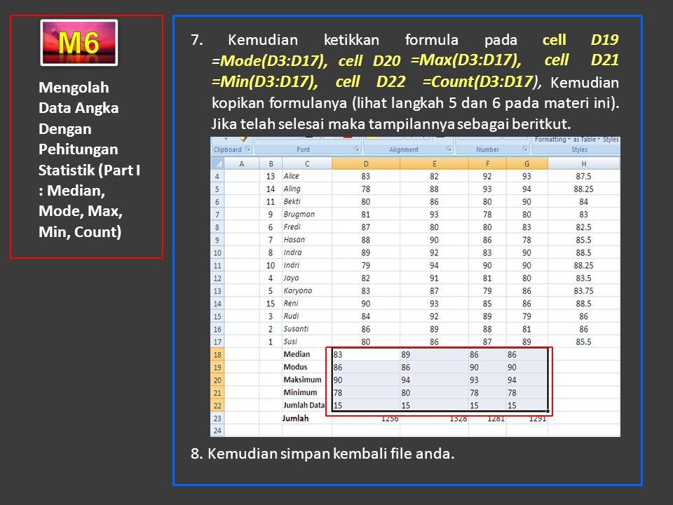 Mengolah Data Angka Dengan Pehitungan Statistik (Part I : Median, Mode, Max, Min, Count) 7. Kemudian ketikkan formula pada cell D19 =Mode(D3:D17), cel