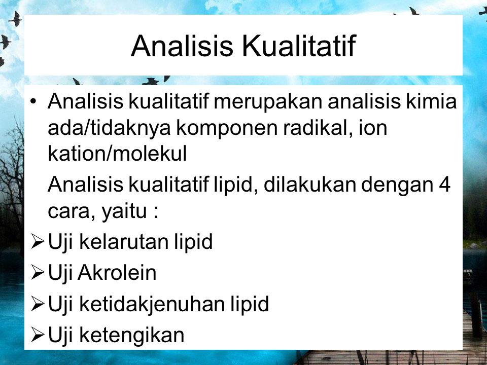 Analisis Kualitatif Analisis kualitatif merupakan analisis kimia ada/tidaknya komponen radikal, ion kation/molekul Analisis kualitatif lipid, dilakuka