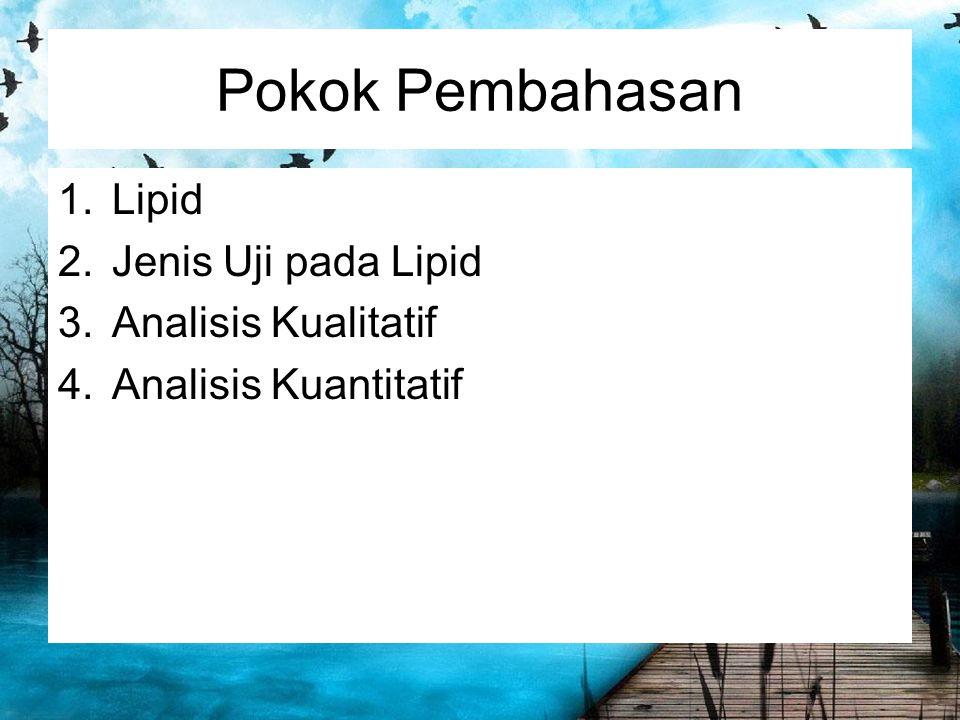 Pokok Pembahasan 1.Lipid 2.Jenis Uji pada Lipid 3.Analisis Kualitatif 4.Analisis Kuantitatif