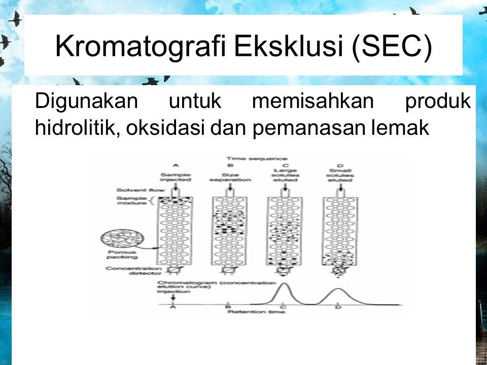 Kromatografi Eksklusi (SEC) Digunakan untuk memisahkan produk hidrolitik, oksidasi dan pemanasan lemak