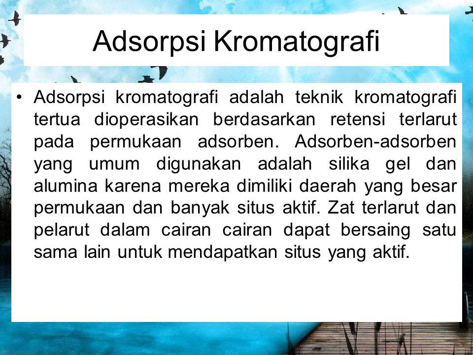 Adsorpsi Kromatografi Adsorpsi kromatografi adalah teknik kromatografi tertua dioperasikan berdasarkan retensi terlarut pada permukaan adsorben. Adsor