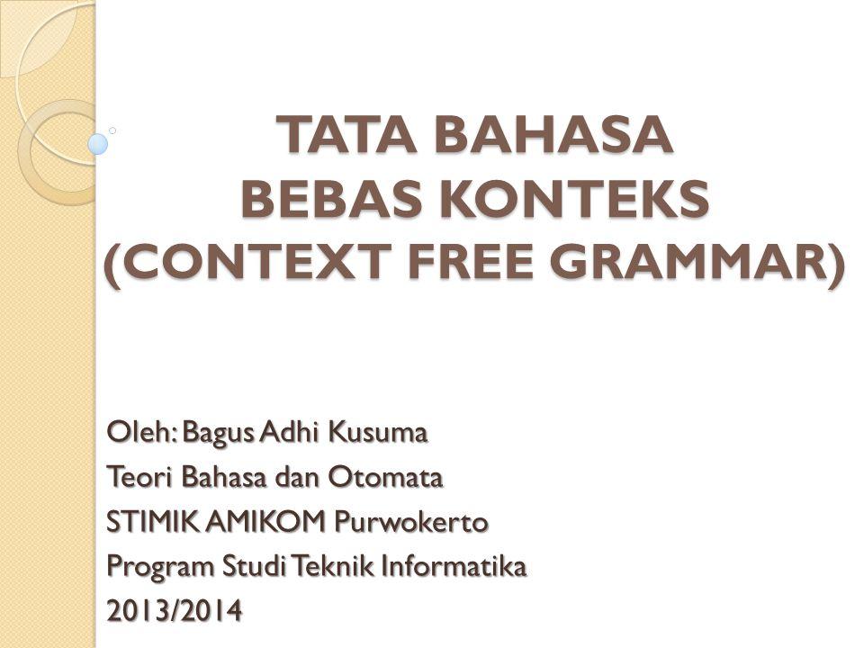 TATA BAHASA BEBAS KONTEKS (CONTEXT FREE GRAMMAR) Oleh: Bagus Adhi Kusuma Teori Bahasa dan Otomata STIMIK AMIKOM Purwokerto Program Studi Teknik Inform