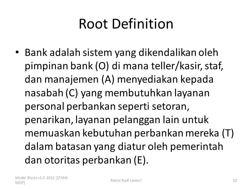 Root Definition Bank adalah sistem yang dikendalikan oleh pimpinan bank (O) di mana teller/kasir, staf, dan manajemen (A) menyediakan kepada nasabah (