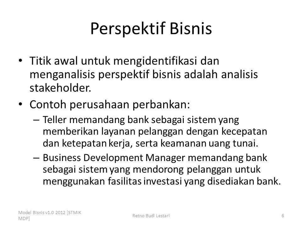 Perspektif Bisnis Titik awal untuk mengidentifikasi dan menganalisis perspektif bisnis adalah analisis stakeholder. Contoh perusahaan perbankan: – Tel