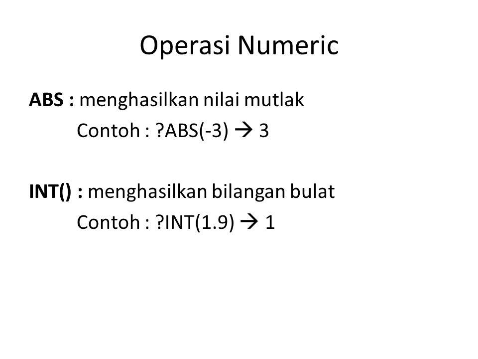 Operasi Numeric ABS : menghasilkan nilai mutlak Contoh : ?ABS(-3)  3 INT() : menghasilkan bilangan bulat Contoh : ?INT(1.9)  1