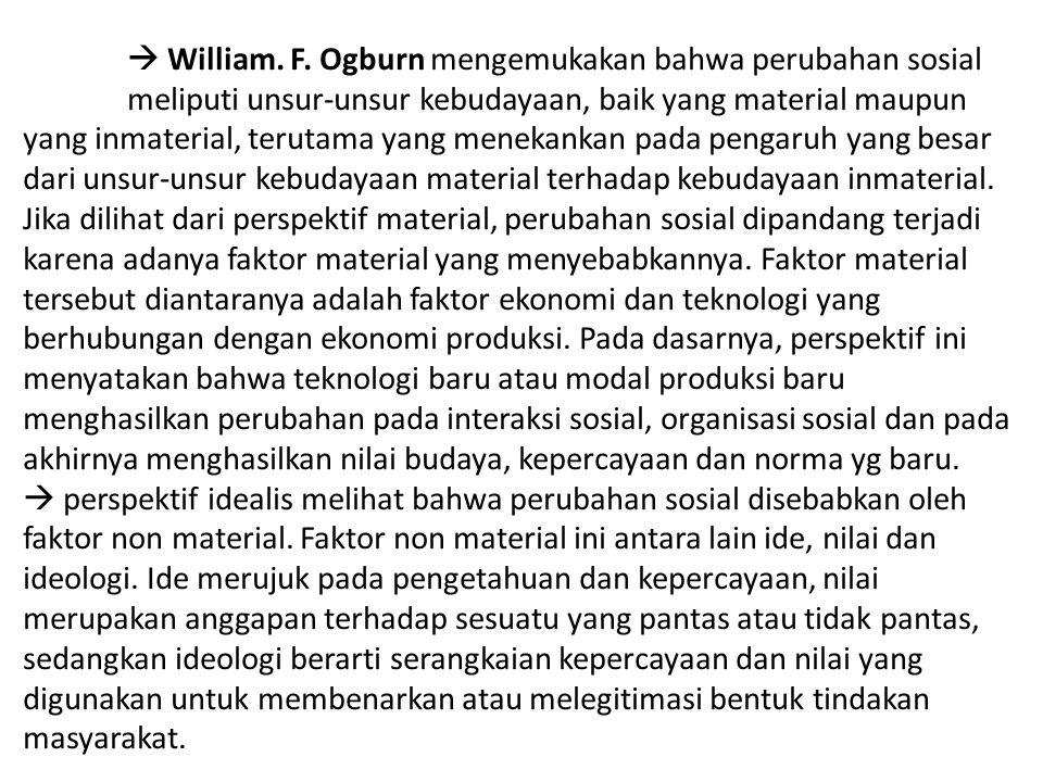  William. F. Ogburn mengemukakan bahwa perubahan sosial meliputi unsur-unsur kebudayaan, baik yang material maupun yang inmaterial, terutama yang men