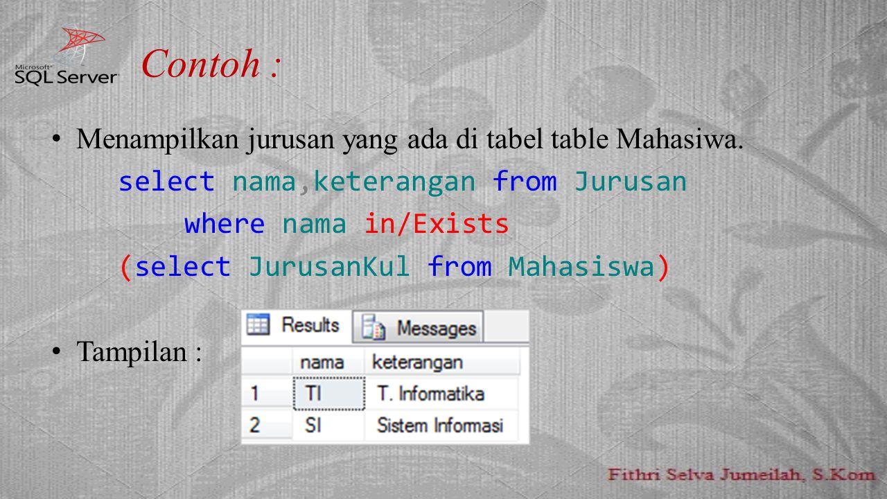 Contoh : Menampilkan jurusan yang ada di tabel table Mahasiwa. select nama,keterangan from Jurusan where nama in/Exists (select JurusanKul from Mahasi