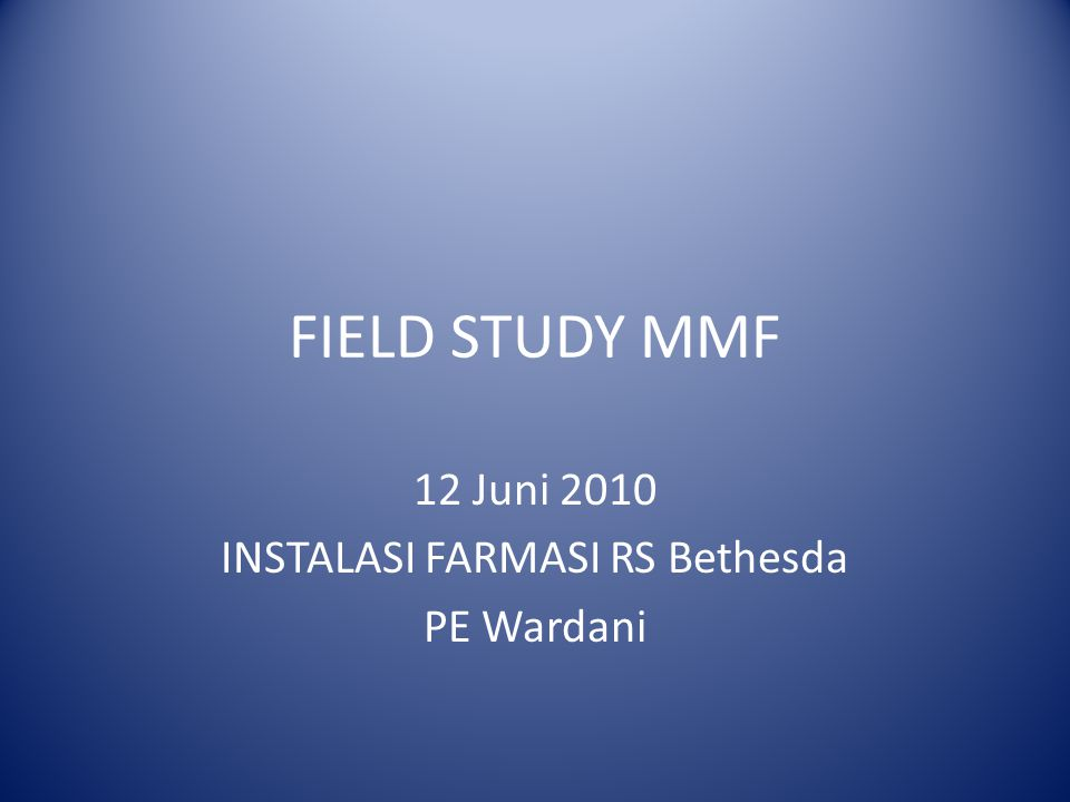 FIELD STUDY MMF 12 Juni 2010 INSTALASI FARMASI RS Bethesda PE Wardani