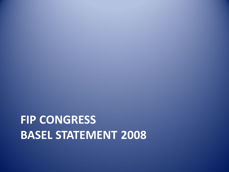 FIP CONGRESS BASEL STATEMENT 2008