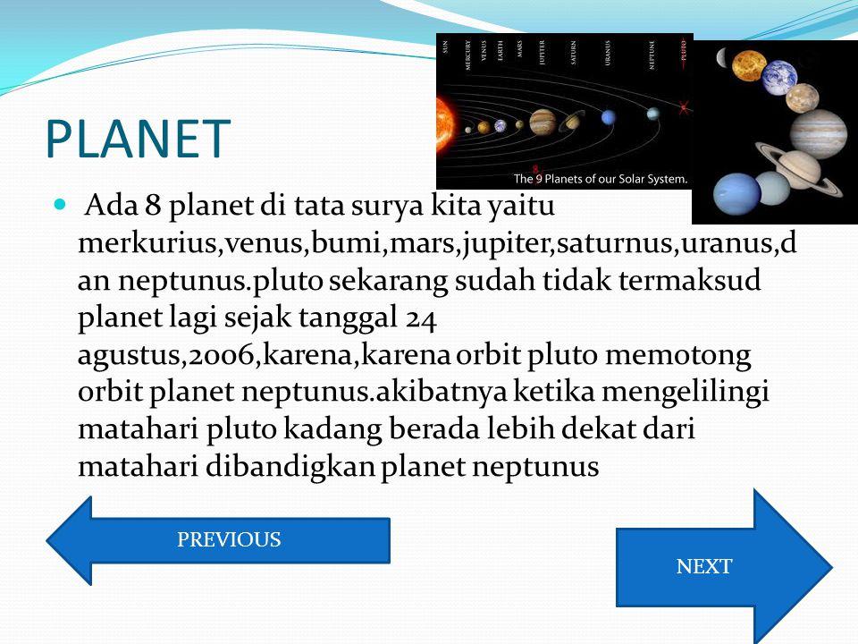 PLANET Ada 8 planet di tata surya kita yaitu merkurius,venus,bumi,mars,jupiter,saturnus,uranus,d an neptunus.pluto sekarang sudah tidak termaksud plan