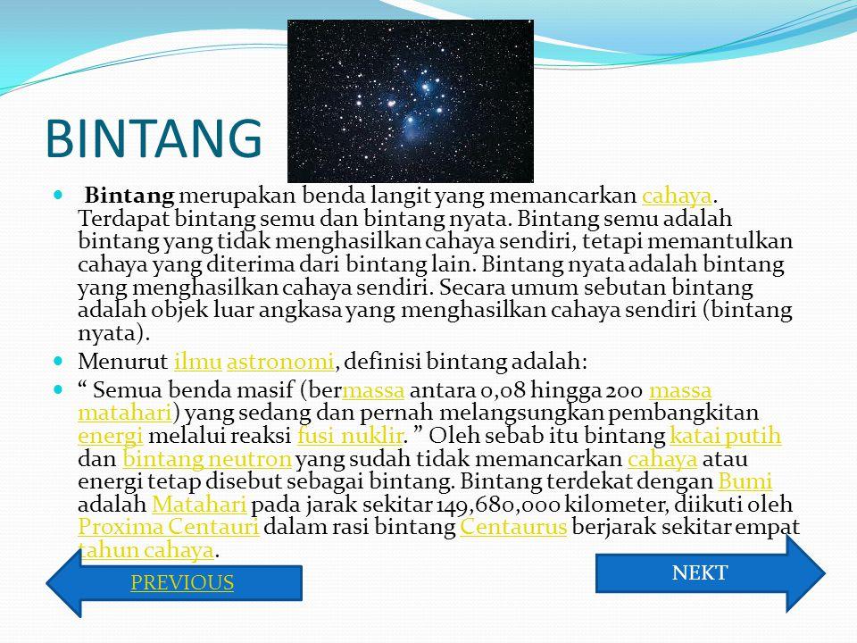 BINTANG Bintang merupakan benda langit yang memancarkan cahaya. Terdapat bintang semu dan bintang nyata. Bintang semu adalah bintang yang tidak mengha