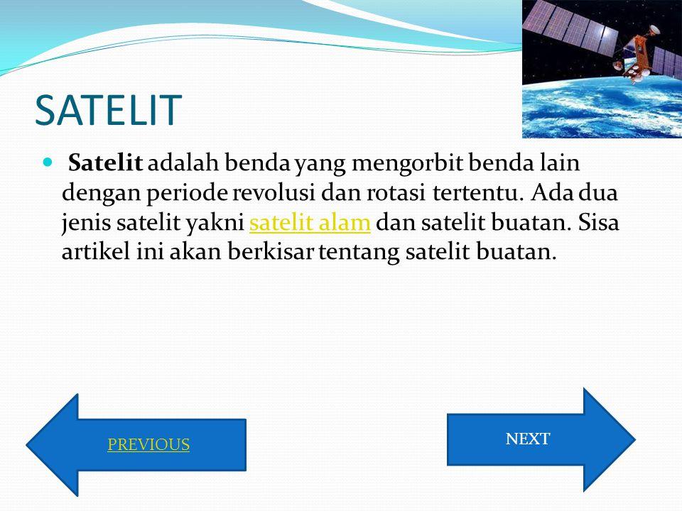 SATELIT Satelit adalah benda yang mengorbit benda lain dengan periode revolusi dan rotasi tertentu. Ada dua jenis satelit yakni satelit alam dan satel