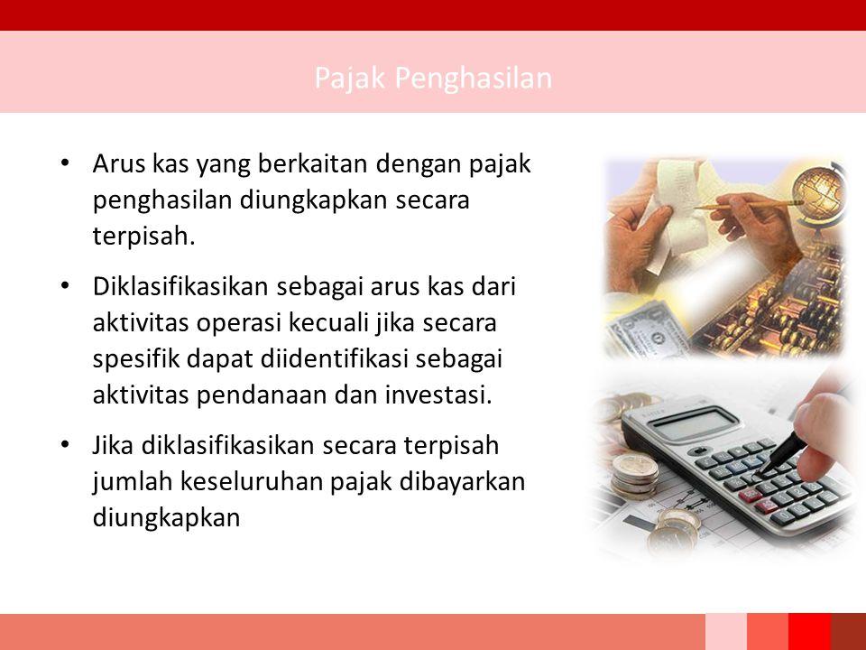 Pajak Penghasilan Arus kas yang berkaitan dengan pajak penghasilan diungkapkan secara terpisah. Diklasifikasikan sebagai arus kas dari aktivitas opera