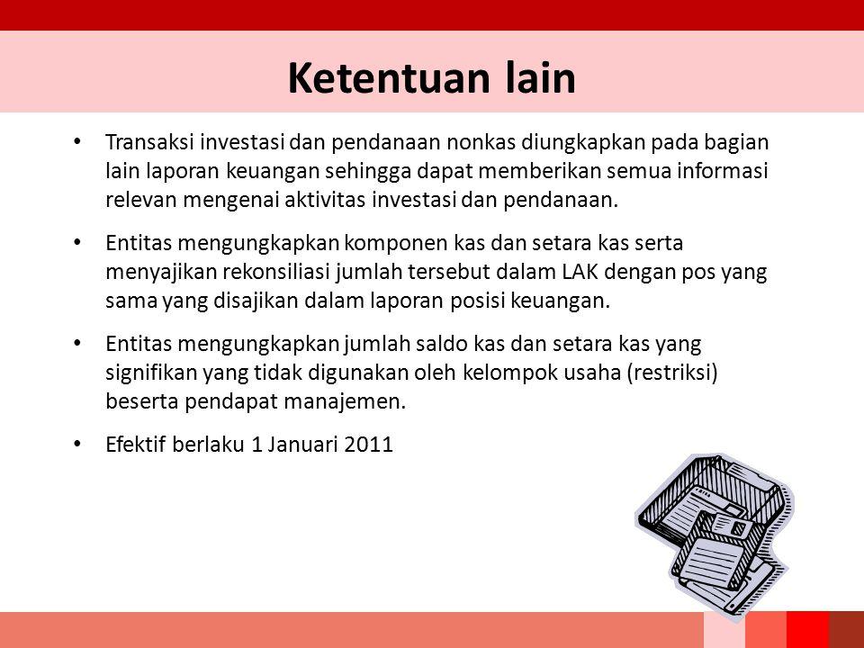 Ketentuan lain Transaksi investasi dan pendanaan nonkas diungkapkan pada bagian lain laporan keuangan sehingga dapat memberikan semua informasi releva