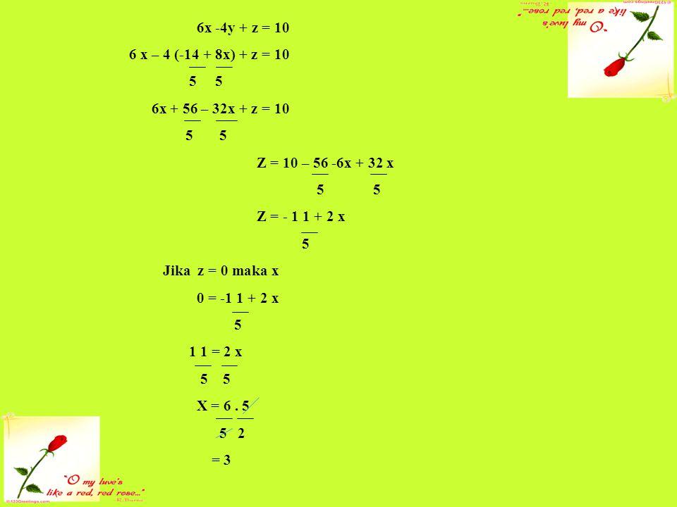 b.(3) – 4y + 0 = 10 18 – 4 y = 10 18 -10 = 4y 8 = 4y Y = 2 Titik puncak (3,2,0) B.