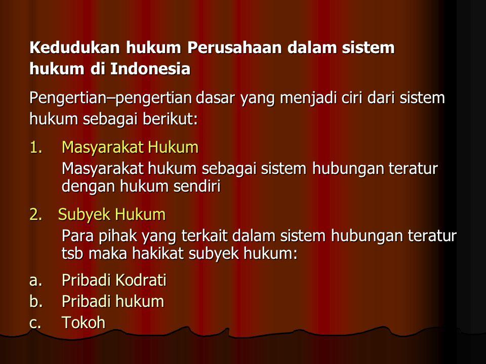 Kedudukan hukum Perusahaan dalam sistem hukum di Indonesia Pengertian–pengertian dasar yang menjadi ciri dari sistem hukum sebagai berikut: 1.Masyarak