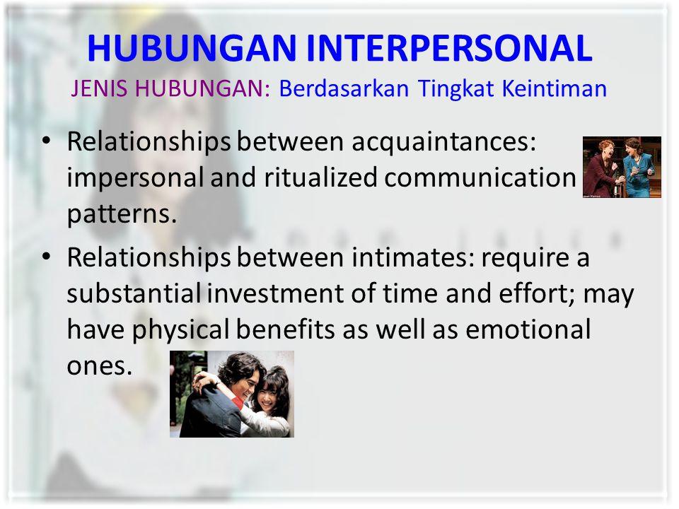 HUBUNGAN INTERPERSONAL JENIS HUBUNGAN: Berdasarkan Tingkat Keintiman Relationships between acquaintances: impersonal and ritualized communication patt
