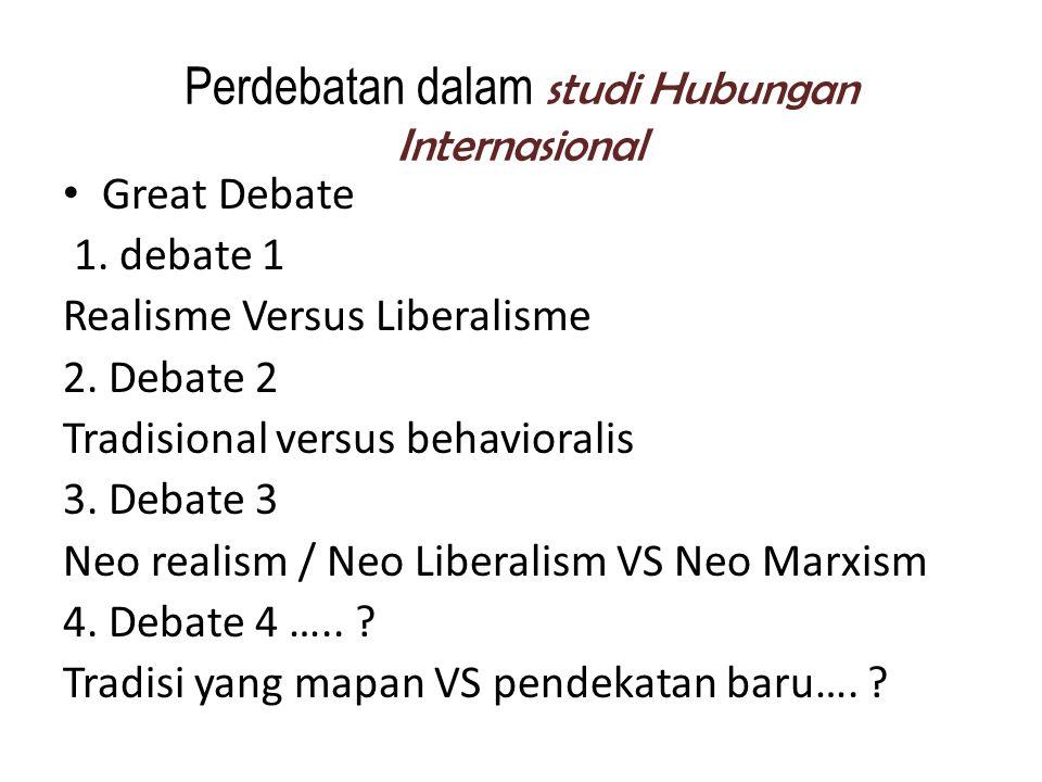 Perdebatan dalam studi Hubungan Internasional Great Debate 1.