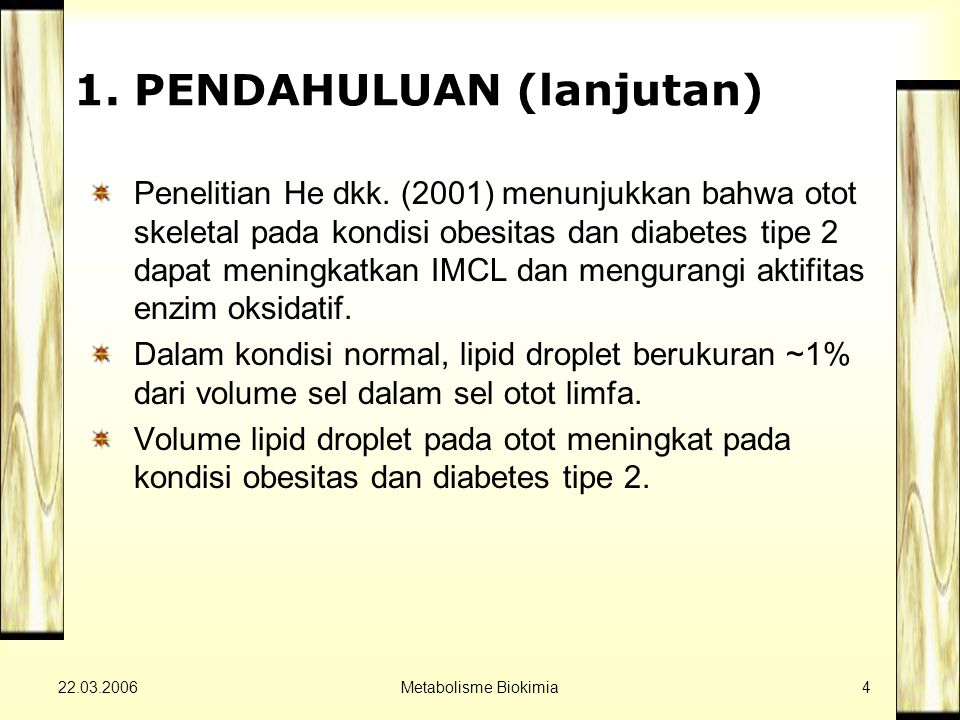 22.03.2006Metabolisme Biokimia4 1. PENDAHULUAN (lanjutan) Penelitian He dkk. (2001) menunjukkan bahwa otot skeletal pada kondisi obesitas dan diabetes