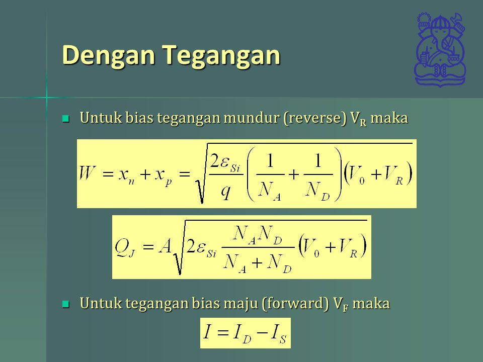 Dengan Tegangan Untuk bias tegangan mundur (reverse) V R maka Untuk bias tegangan mundur (reverse) V R maka Untuk tegangan bias maju (forward) V F mak