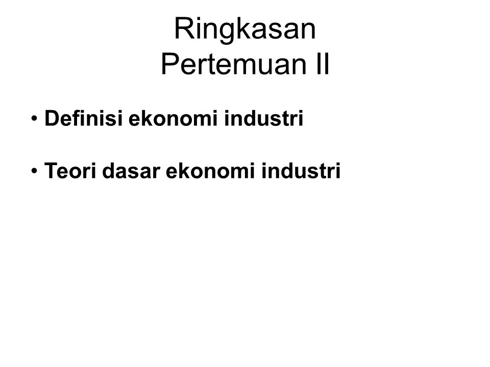 Ringkasan Pertemuan II Definisi ekonomi industri Teori dasar ekonomi industri