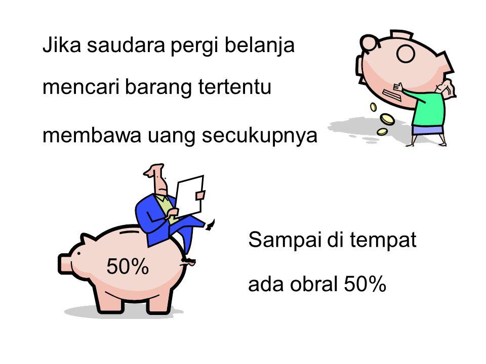 Jika saudara pergi belanja mencari barang tertentu membawa uang secukupnya Sampai di tempat ada obral 50% 50%