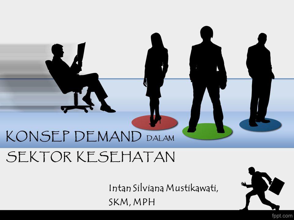 KONSEP DEMAND DALAM SEKTOR KESEHATAN Intan Silviana Mustikawati, SKM, MPH