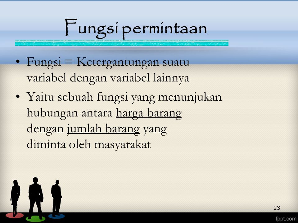 23 Fungsi permintaan Fungsi = Ketergantungan suatu variabel dengan variabel lainnya Yaitu sebuah fungsi yang menunjukan hubungan antara harga barang dengan jumlah barang yang diminta oleh masyarakat