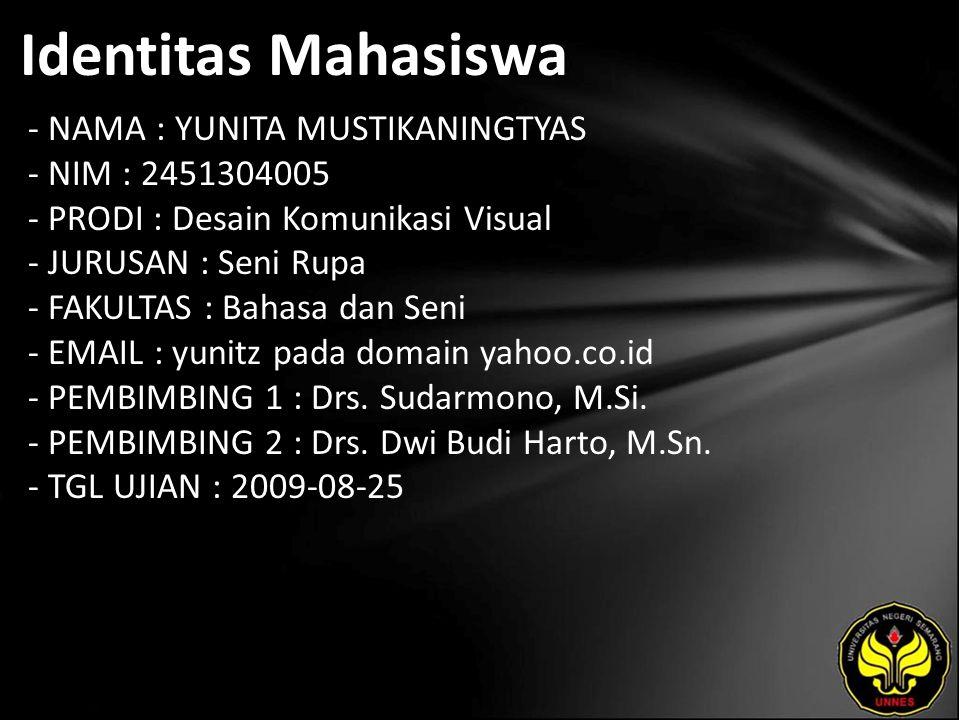 Identitas Mahasiswa - NAMA : YUNITA MUSTIKANINGTYAS - NIM : 2451304005 - PRODI : Desain Komunikasi Visual - JURUSAN : Seni Rupa - FAKULTAS : Bahasa dan Seni - EMAIL : yunitz pada domain yahoo.co.id - PEMBIMBING 1 : Drs.