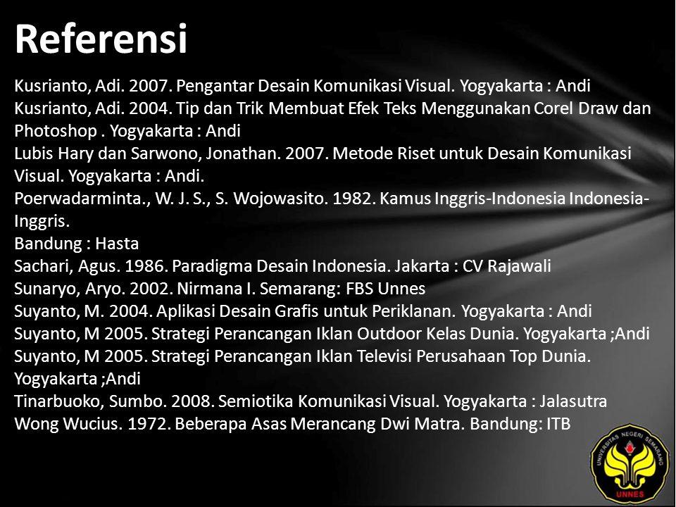 Referensi Kusrianto, Adi. 2007. Pengantar Desain Komunikasi Visual. Yogyakarta : Andi Kusrianto, Adi. 2004. Tip dan Trik Membuat Efek Teks Menggunakan