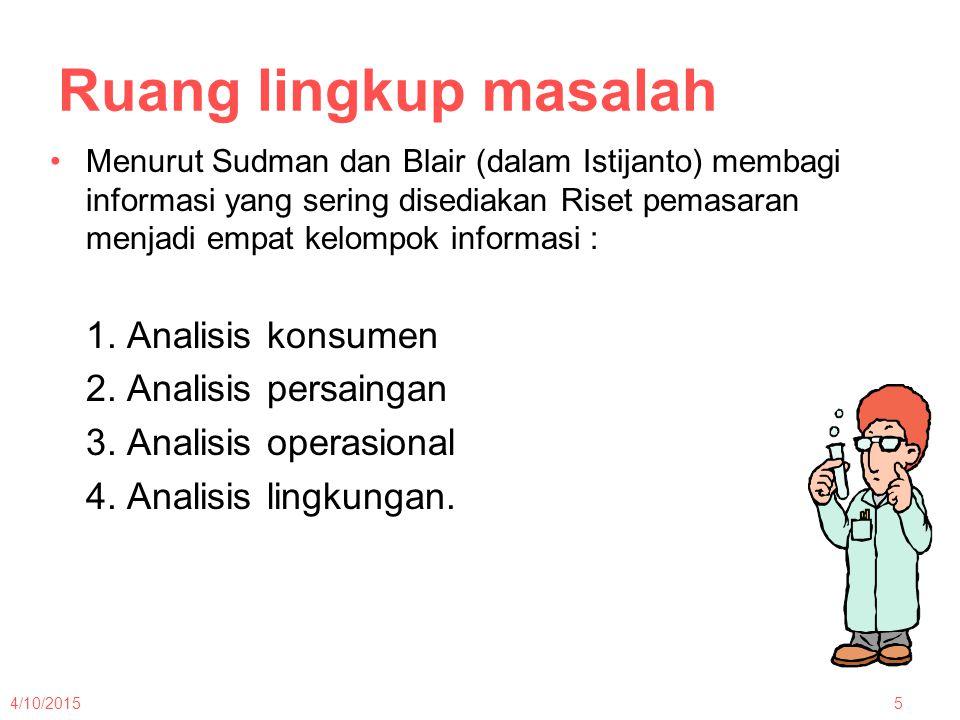 Ruang lingkup masalah Menurut Sudman dan Blair (dalam Istijanto) membagi informasi yang sering disediakan Riset pemasaran menjadi empat kelompok infor