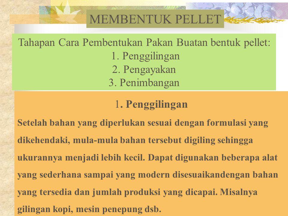 MEMBENTUK PELLET Tahapan Cara Pembentukan Pakan Buatan bentuk pellet: 1.