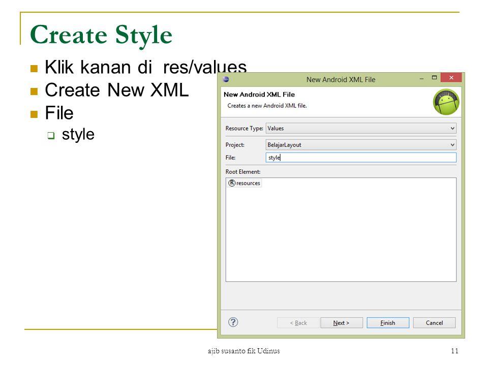 ajib susanto fik Udinus 11 Create Style Klik kanan di res/values Create New XML File  style