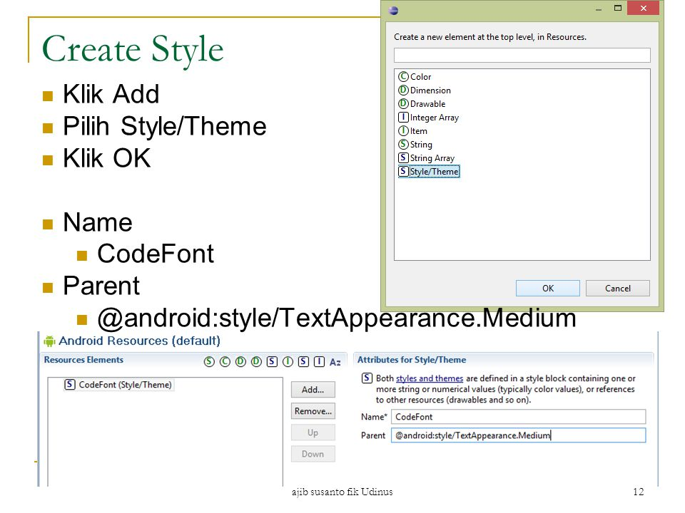 ajib susanto fik Udinus 12 Create Style Klik Add Pilih Style/Theme Klik OK Name CodeFont Parent @android:style/TextAppearance.Medium