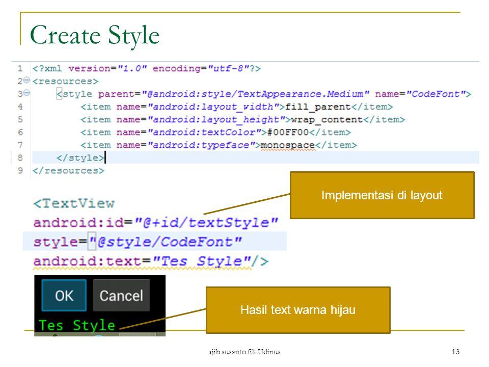 Create Style ajib susanto fik Udinus 13 Implementasi di layout Hasil text warna hijau