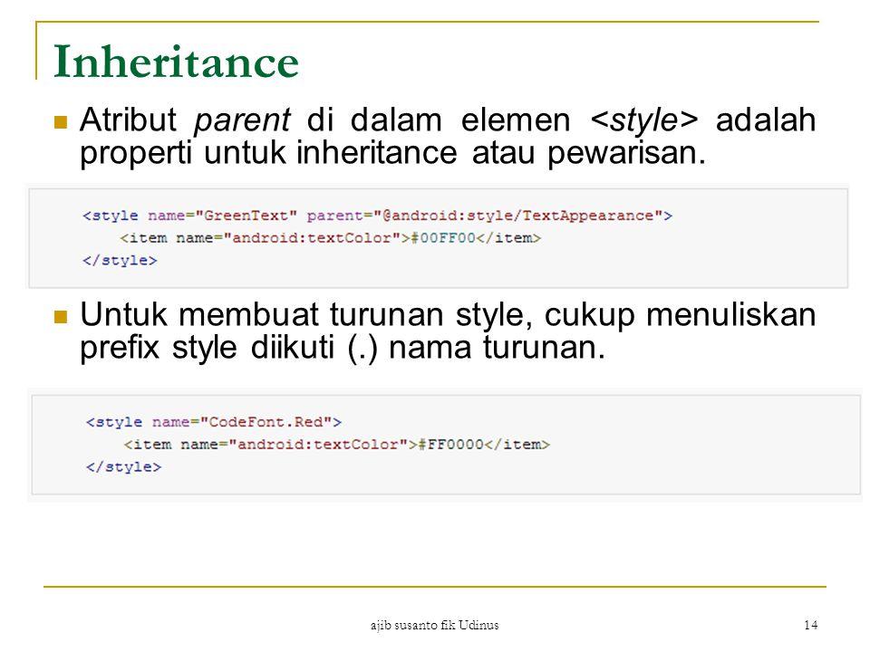 ajib susanto fik Udinus 14 Inheritance Atribut parent di dalam elemen adalah properti untuk inheritance atau pewarisan.