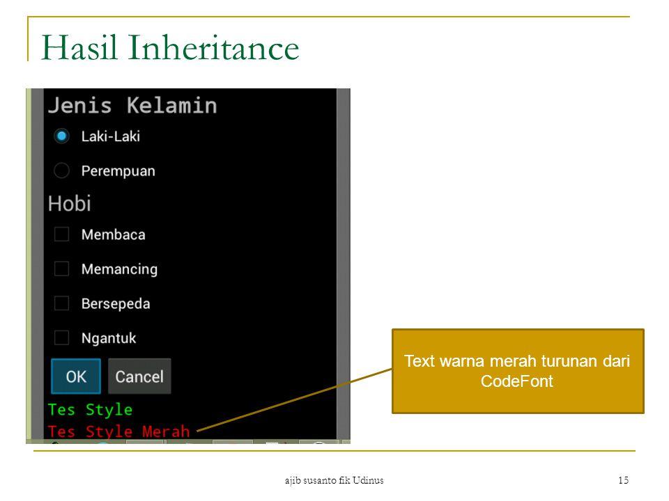 ajib susanto fik Udinus 15 Hasil Inheritance Text warna merah turunan dari CodeFont