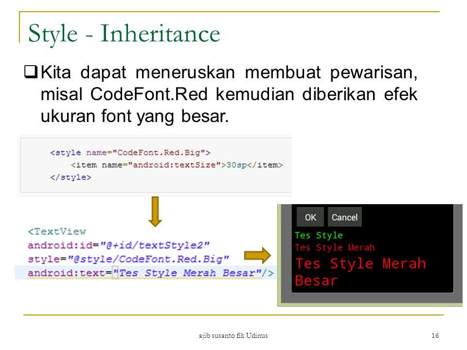 ajib susanto fik Udinus 16 Style - Inheritance  Kita dapat meneruskan membuat pewarisan, misal CodeFont.Red kemudian diberikan efek ukuran font yang besar.
