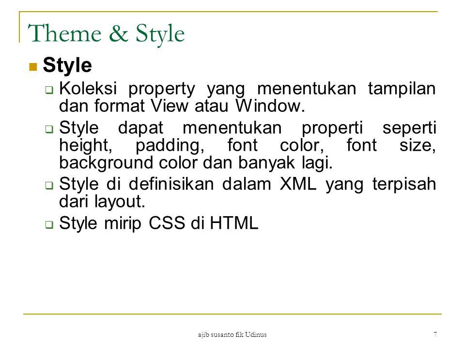 Theme & Style ajib susanto fik Udinus 7 Style  Koleksi property yang menentukan tampilan dan format View atau Window.