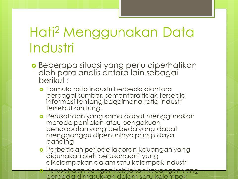 Hati 2 Menggunakan Data Industri  Beberapa situasi yang perlu diperhatikan oleh para analis antara lain sebagai berikut :  Formula ratio industri be