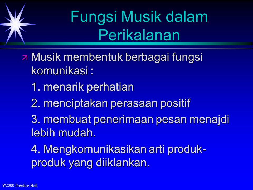 ©2000 Prentice Hall Fungsi Musik dalam Perikalanan ä Musik membentuk berbagai fungsi komunikasi : 1. menarik perhatian 2. menciptakan perasaan positif