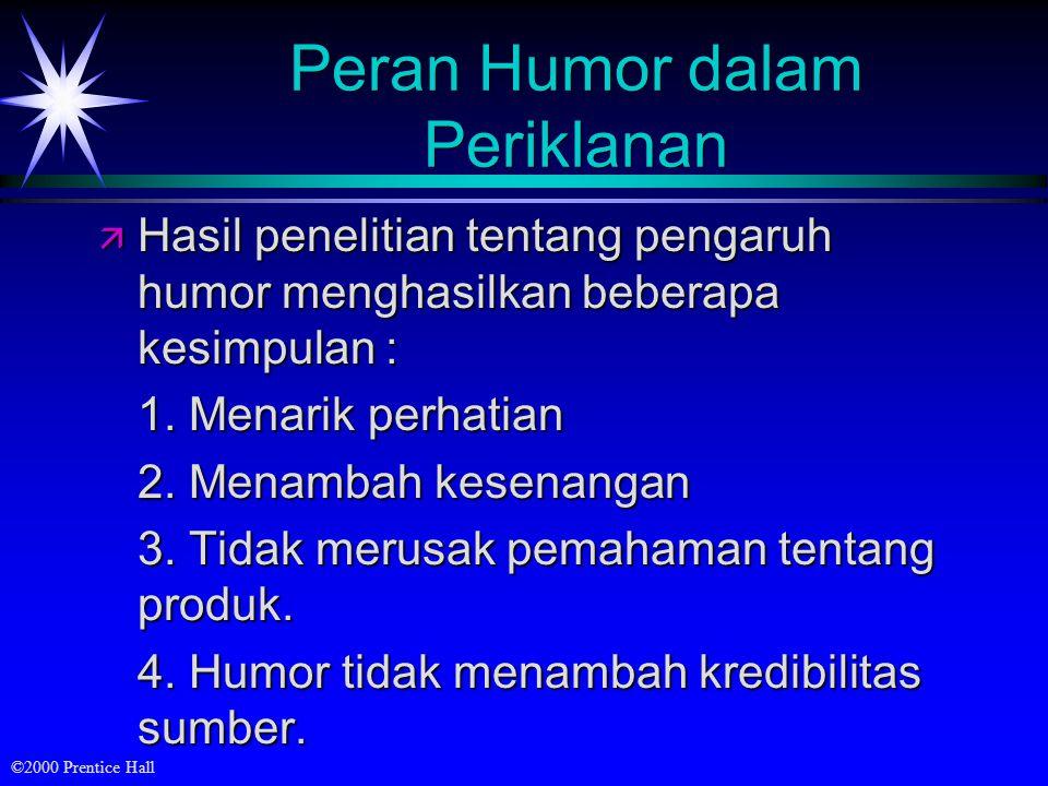 ©2000 Prentice Hall Peran Humor dalam Periklanan ä Hasil penelitian tentang pengaruh humor menghasilkan beberapa kesimpulan : 1. Menarik perhatian 2.