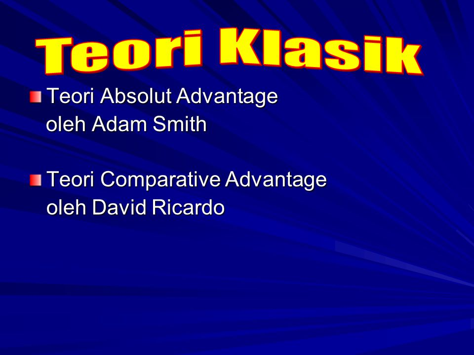 Teori Absolut Advantage oleh Adam Smith oleh Adam Smith Teori Comparative Advantage oleh David Ricardo