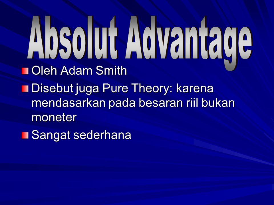 Oleh Adam Smith Disebut juga Pure Theory: karena mendasarkan pada besaran riil bukan moneter Sangat sederhana