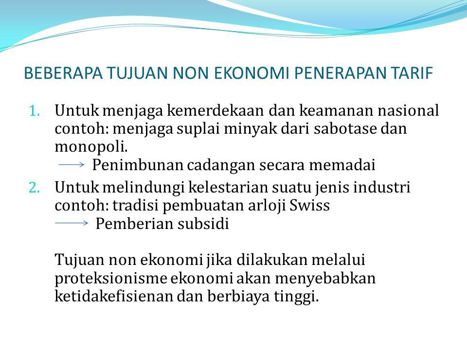 BEBERAPA TUJUAN NON EKONOMI PENERAPAN TARIF 1. Untuk menjaga kemerdekaan dan keamanan nasional contoh: menjaga suplai minyak dari sabotase dan monopol
