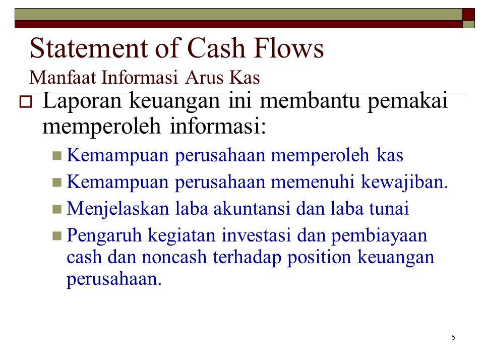 5 Statement of Cash Flows Manfaat Informasi Arus Kas  Laporan keuangan ini membantu pemakai memperoleh informasi: Kemampuan perusahaan memperoleh kas