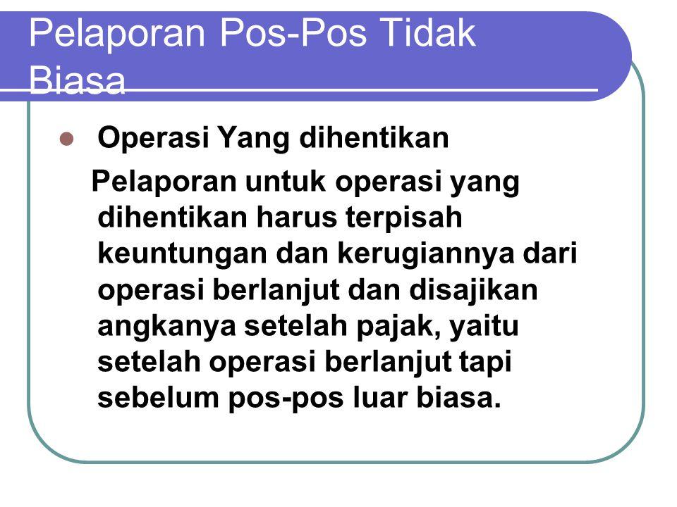 Pelaporan Pos-Pos Tidak Biasa Operasi Yang dihentikan Pelaporan untuk operasi yang dihentikan harus terpisah keuntungan dan kerugiannya dari operasi b